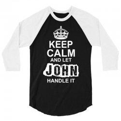 Keep Calm And Let John Handle It 3/4 Sleeve Shirt   Artistshot