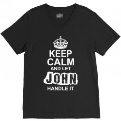 Keep Calm And Let John Handle It V-Neck Tee   Artistshot