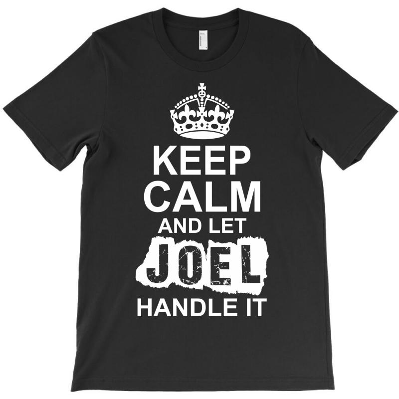 Keep Calm And Let Joel Handle It T-shirt   Artistshot
