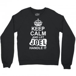Keep Calm And Let Joel Handle It Crewneck Sweatshirt   Artistshot