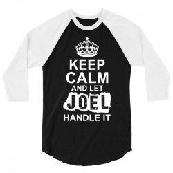 Keep Calm And Let Joel Handle It 3/4 Sleeve Shirt   Artistshot