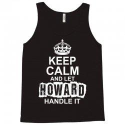 Keep Calm And Let Howard Handle It Tank Top | Artistshot