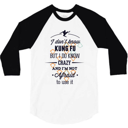 I Don't Know Kung Fu But I Do Know Crazy 3/4 Sleeve Shirt Designed By Estore