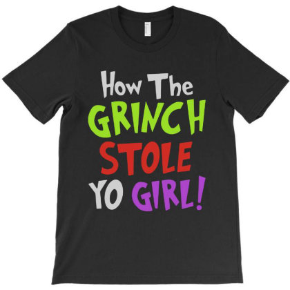 How The Grinch Stole Yo Girl! T-shirt Designed By Balqis Tees
