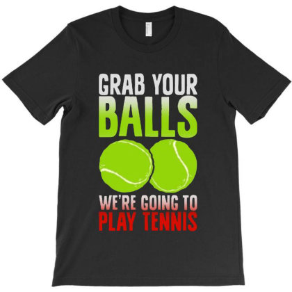 Grab Your Balls We're Going To Play Tennis T-shirt Designed By Balqis Tees
