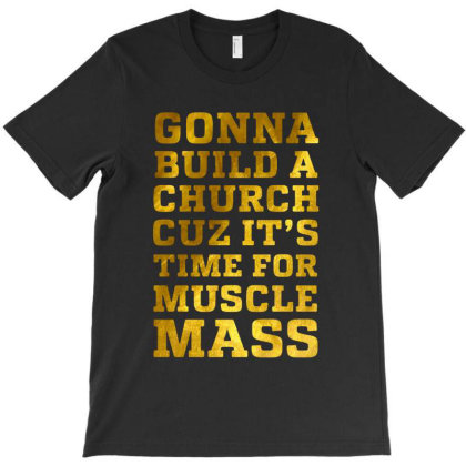 Gonna Build A Chuch Cuz It's Time For Muscle Mass T-shirt Designed By Balqis Tees