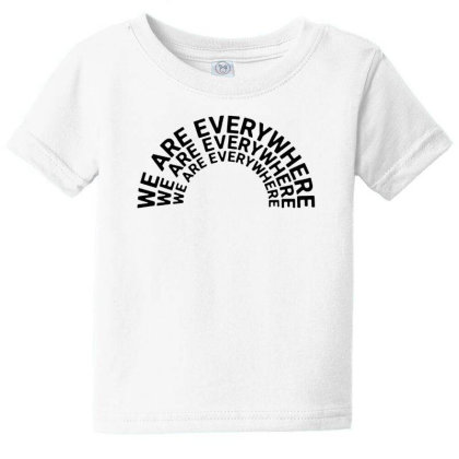 We Are Everywhere Baby Tee Designed By Pinkanzee