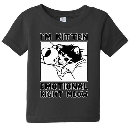 I'm Kitten Emotional Right Meow Baby Tee Designed By Pinkanzee