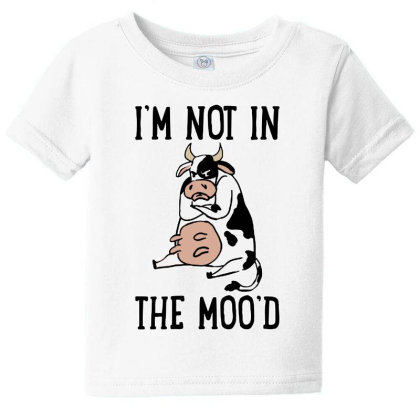 I'm Not In The Moo'd Baby Tee Designed By Pinkanzee