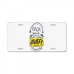 Pack your stuff and travel License Plate | Artistshot