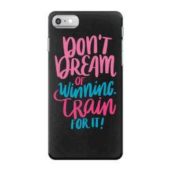 Don't dream of winning train for it! iPhone 7 Case | Artistshot