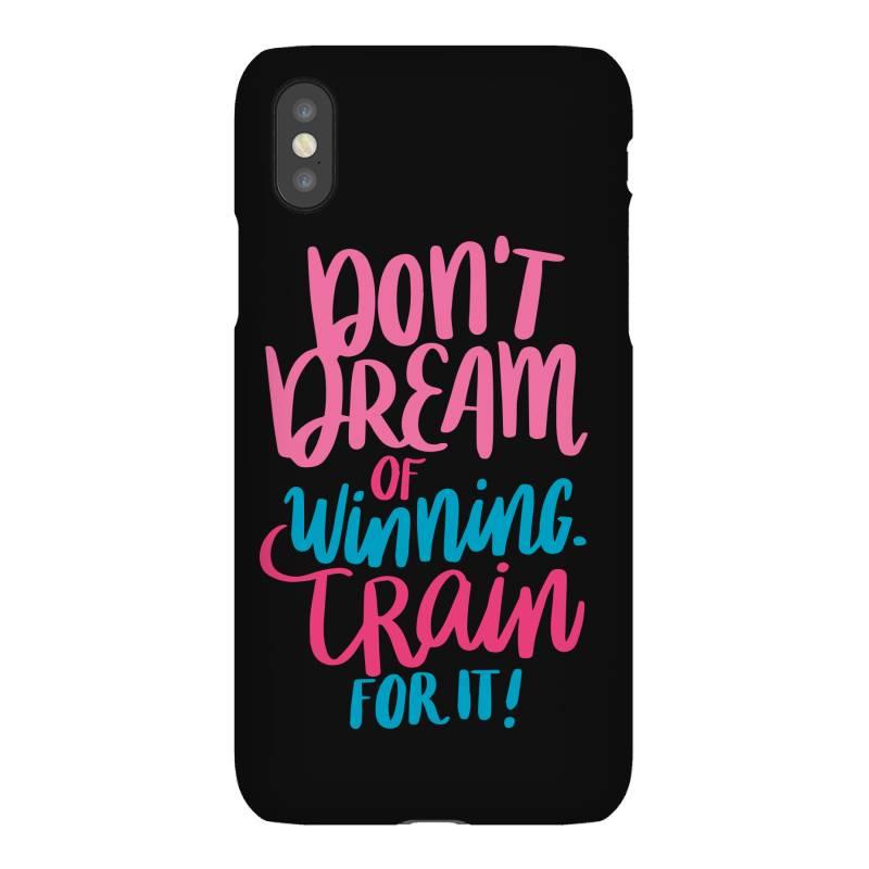 Don't Dream Of Winning Train For It! Iphonex Case | Artistshot