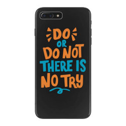 Do or do not there is no try iPhone 7 Plus Case | Artistshot