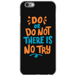 Do or do not there is no try iPhone 6/6s Case | Artistshot