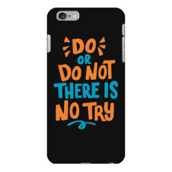 Do or do not there is no try iPhone 6 Plus/6s Plus Case | Artistshot