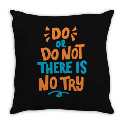 Do or do not there is no try Throw Pillow | Artistshot