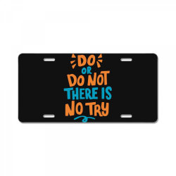 Do or do not there is no try License Plate | Artistshot