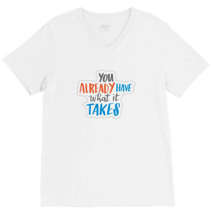 You Already Have What It Takes V-neck Tee Designed By Estore