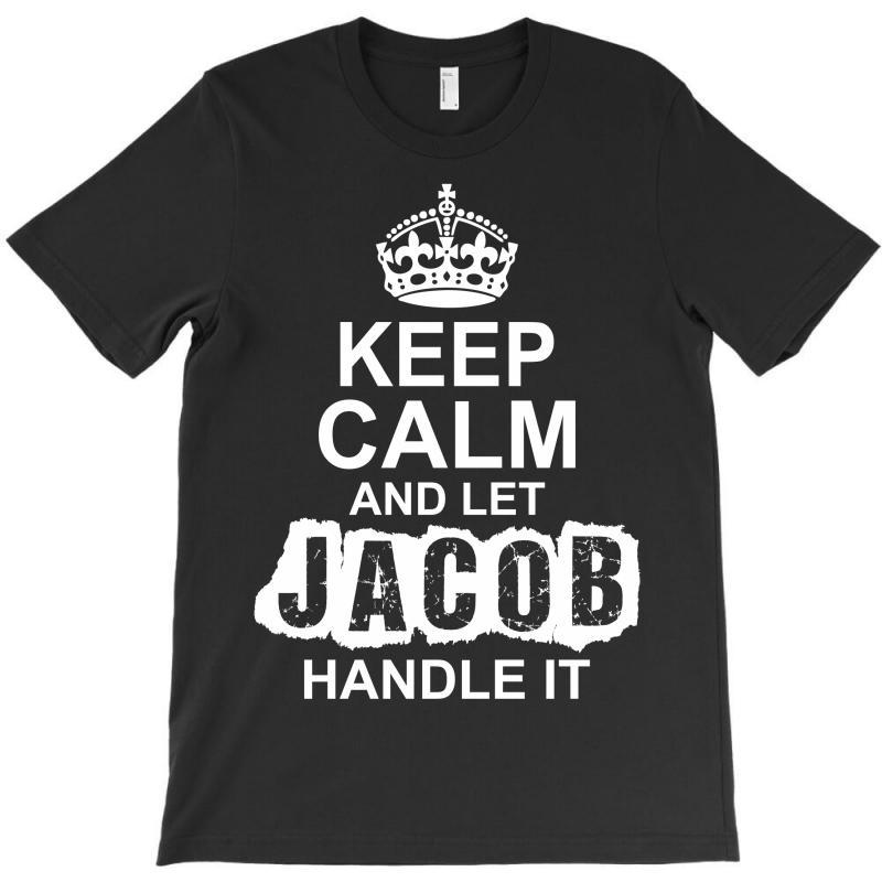 Keep Calm And Let Jacob Handle It T-shirt | Artistshot