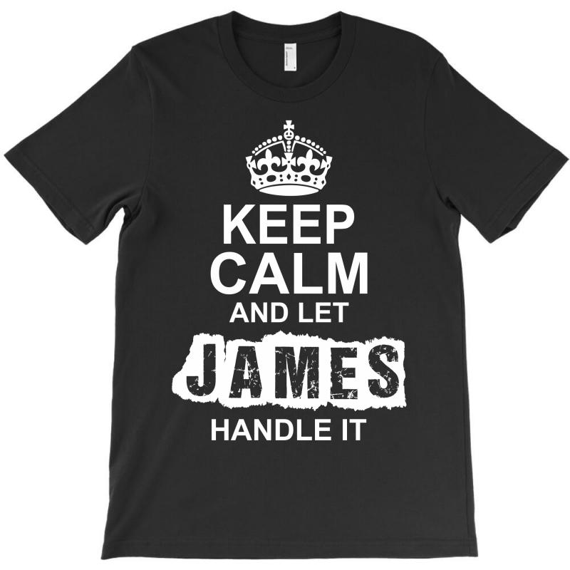 Keep Calm And Let James Handle It T-shirt | Artistshot