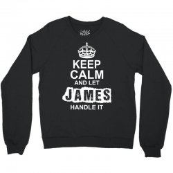 Keep Calm And Let James Handle It Crewneck Sweatshirt | Artistshot