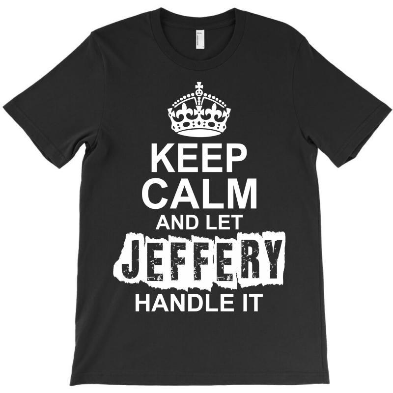 Keep Calm And Let Jeffery Handle It T-shirt | Artistshot