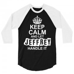 Keep Calm And Let Jeffrey Handle It 3/4 Sleeve Shirt | Artistshot