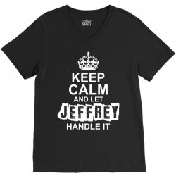 Keep Calm And Let Jeffrey Handle It V-Neck Tee | Artistshot