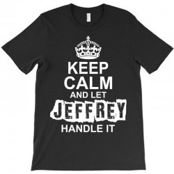 Keep Calm And Let Jeffrey Handle It T-Shirt | Artistshot