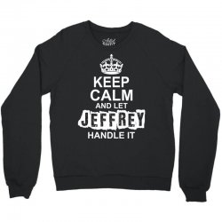 Keep Calm And Let Jeffrey Handle It Crewneck Sweatshirt | Artistshot