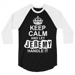 Keep Calm And Let Jeremy Handle It 3/4 Sleeve Shirt | Artistshot