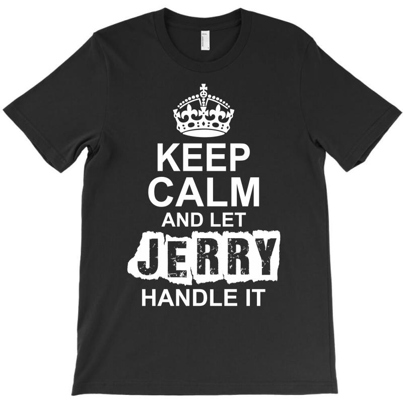 Keep Calm And Let Jerry Handle It T-shirt | Artistshot