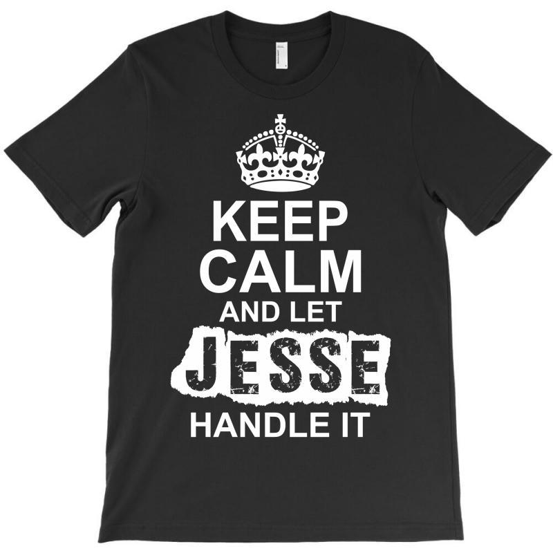 Keep Calm And Let Jesse Handle It T-shirt   Artistshot