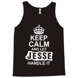 Keep Calm And Let Jesse Handle It Tank Top   Artistshot