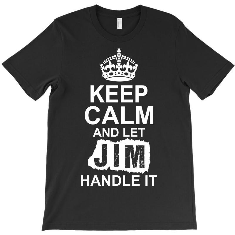 Keep Calm And Let Jim Handle It T-shirt | Artistshot
