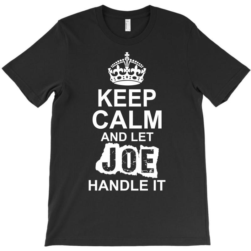 Keep Calm And Let Joe Handle It T-shirt | Artistshot