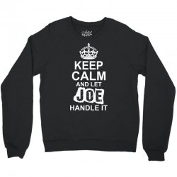 Keep Calm And Let Joe Handle It Crewneck Sweatshirt | Artistshot