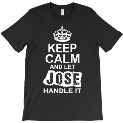 Keep Calm And Let Jose Handle It T-Shirt | Artistshot