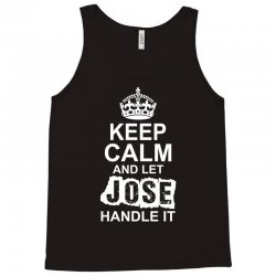 Keep Calm And Let Jose Handle It Tank Top   Artistshot