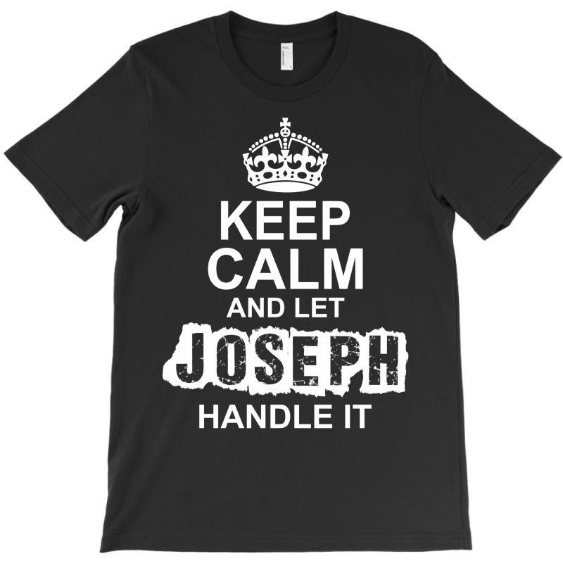 Keep Calm And Let Joseph Handle It T-shirt   Artistshot