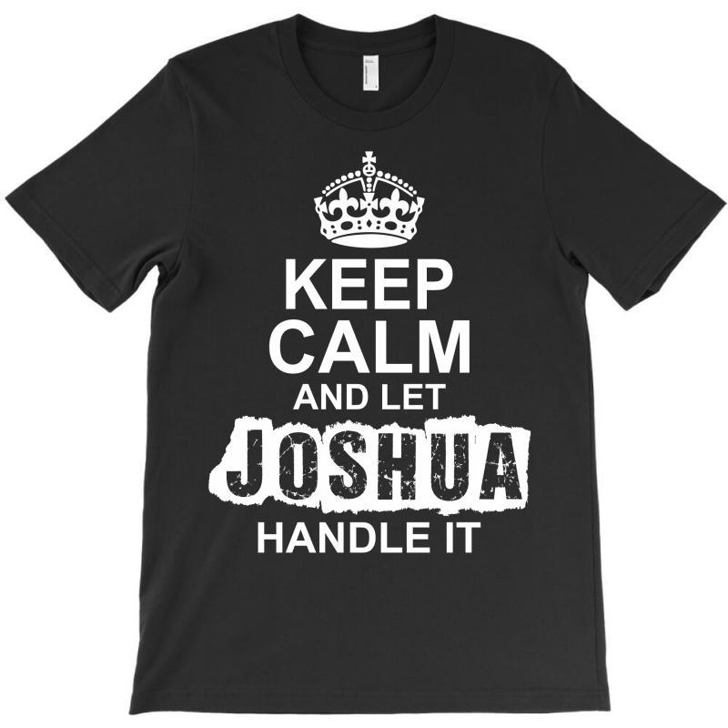 Keep Calm And Let Joshua Handle It T-shirt | Artistshot