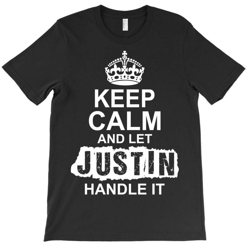 Keep Calm And Let Justin Handle It T-shirt | Artistshot