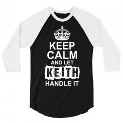 Keep Calm And Let Keith Handle It 3/4 Sleeve Shirt   Artistshot
