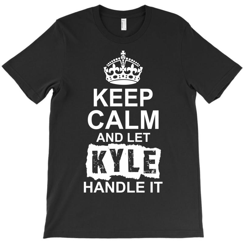 Keep Calm And Let Kyle Handle It T-shirt | Artistshot