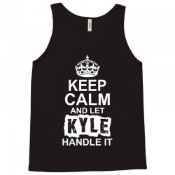 Keep Calm And Let Kyle Handle It Tank Top | Artistshot