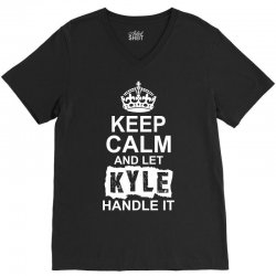 Keep Calm And Let Kyle Handle It V-Neck Tee | Artistshot