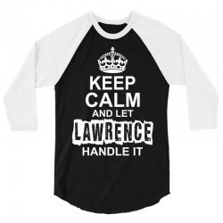 Keep Calm And Let Lawrence Handle It 3/4 Sleeve Shirt | Artistshot