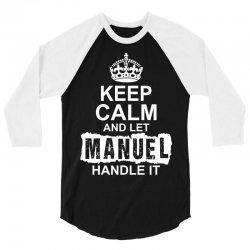 Keep Calm And Let Manuel Handle It 3/4 Sleeve Shirt | Artistshot
