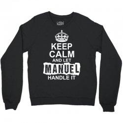 Keep Calm And Let Manuel Handle It Crewneck Sweatshirt | Artistshot