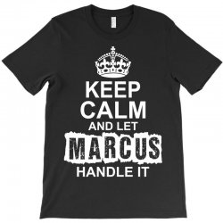 Keep Calm And Let Marcus Handle It T-Shirt | Artistshot